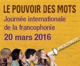 «Le pouvoir des mots», sujet de la Journée internationale de la Francophonie 2016